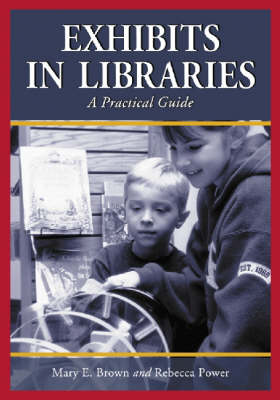 Exhibits in Libraries: A Practical Guide (Paperback)