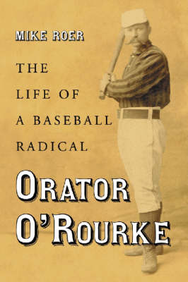 Orator O'Rourke: The Life of a Baseball Radical (Paperback)