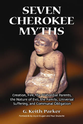 Seven Cherokee Myths: Creation, Fire, the Primordial Parents, the Nature of Evil, the Family, Universal Suffering and Communal Obligation (Paperback)