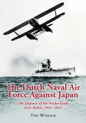 The Dutch Naval Air Force Against Japan: The Defense of the Netherlands East Indies, 1941-1942 (Paperback)