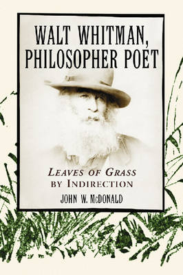Walt Whitman, Philosopher Poet: Leaves of Grass by Indirection (Paperback)