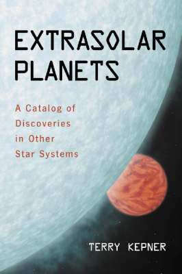 Extrasolar Planets: A Catalog of Discoveries in Other Star Systems (Paperback)
