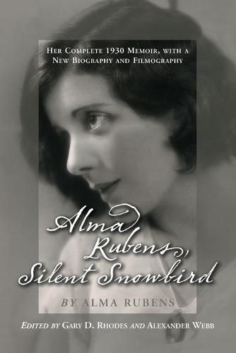 Alma Rubens, Silent Snowbird: Her Complete 1930 Memoir, with a New Biography and Filmography (Paperback)