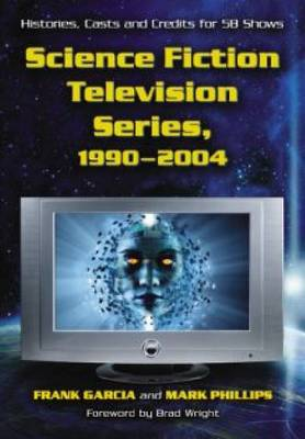 Science Fiction Television Series, 1990-2004: Histories, Casts and Credits for 58 Shows (Hardback)