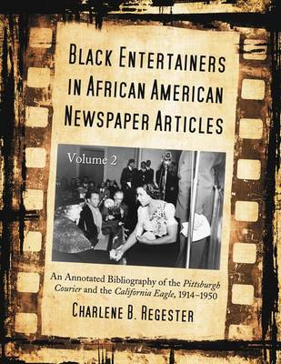 Black Entertainers in African American Newspaper Articles v. 2: An Annotated Bibliography of the Pittsburgh Courier and the California Eagle, 1912-1950 (Paperback)