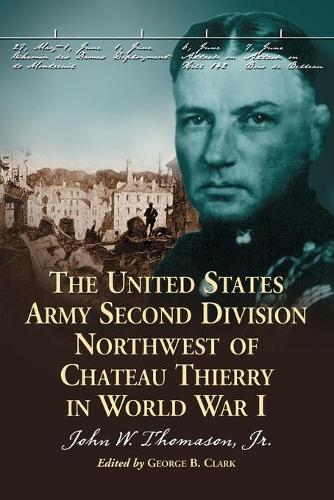 The United States Army Second Division Northwest of Chateau Thierry in World War I (Paperback)