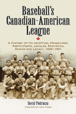 Baseball's Canadian-American League: A History of Its Inception, Franchises, Participants, Locales, Statistics, Demise and Legacy, 1936-1951 (Paperback)
