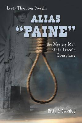 """Alias """"Paine"""": Lewis Thornton Powell, the Mystery Man of the Lincoln Conspiracy (Paperback)"""