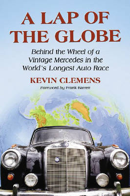 A Lap of the Globe: Behind the Wheel of a Vintage Mercedes in the World's Longest Auto Race (Paperback)