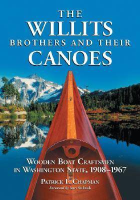 The Willits Brothers and Their Canoes: Wooden Boat Craftsmen in Washington State, 1908-1967 (Paperback)