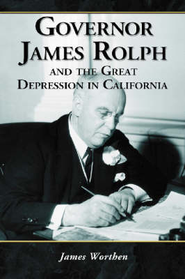 Governor James Rolph and the Great Depression in California (Paperback)