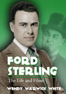 Ford Sterling: The Life and Films (Paperback)