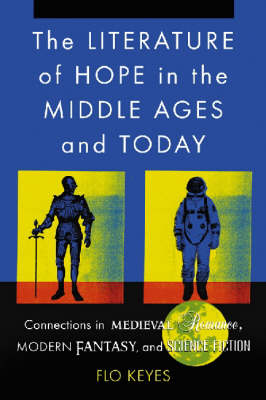 The Literature of Hope in the Middle Ages and Today: Connections in Medieval Romance, Modern Fantasy and Science Fiction (Paperback)