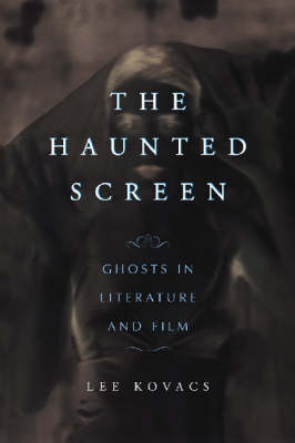 The Haunted Screen: Ghosts in Literature and Film (Paperback)