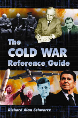 The Cold War Reference Guide: A General History and Annotated Chronology, with Selected Biographies (Paperback)