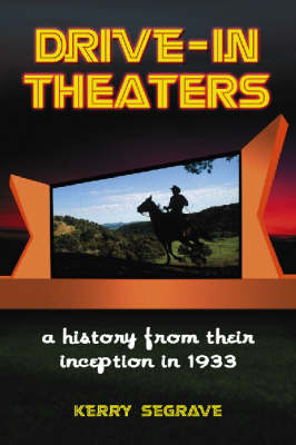 Drive-in Theaters: A History from Their Inception in 1933 (Paperback)