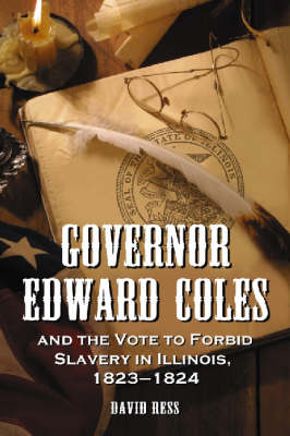 Governor Edward Coles and the Vote to Forbid Slavery in Illinois, 1823-1824 (Paperback)