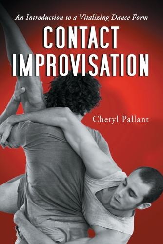 Contact Improvisation: An Introduction to a Vitalizing Dance Form (Paperback)