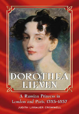 Dorothea Lieven: A Russian Princess in London and Paris, 1785-1857 (Paperback)