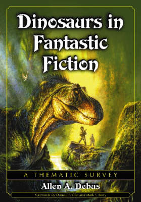 Dinosaurs in Fantastic Fiction: A Thematic Survey (Hardback)