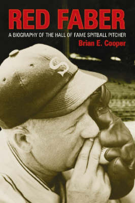 Red Faber: A Biography of the Hall of Fame Spitball Pitcher (Paperback)