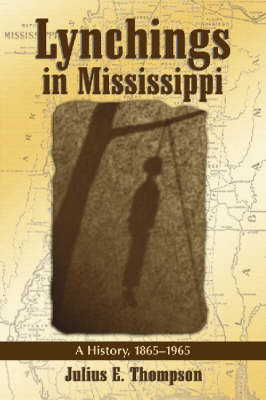 Lynching in Mississippi: A History, 1865-1965 (Hardback)
