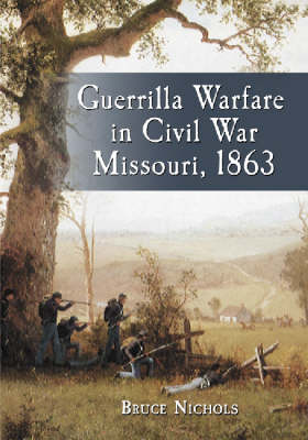 Guerrilla Warfare in Civil War Missouri: 1863 v. 2 (Hardback)