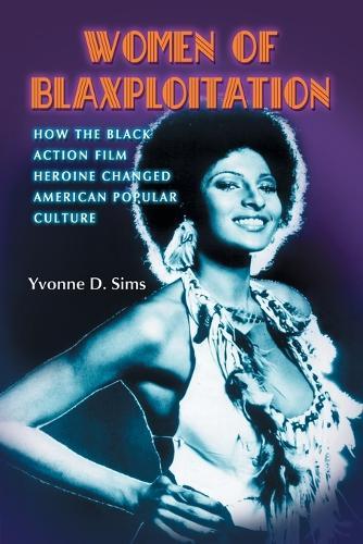 Women of Blaxploitation: How the Black Action Film Heroine Changed American Popular Culture (Paperback)