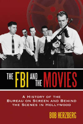 The FBI and the Movies: A History of the Bureau on Screen and Behind the Scenes in Hollywood (Paperback)
