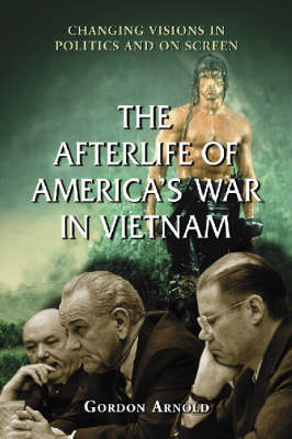 The Afterlife of America's War in Vietnam: Changing Visions in Politics and on Screen (Paperback)