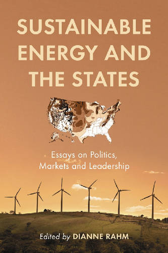 Sustainable Energy and the States: Essays on Politics, Markets and Leadership (Paperback)