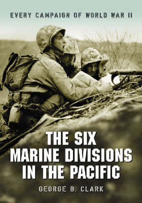 The Six Marine Divisions in the Pacific: Every Campaign of World War II (Paperback)
