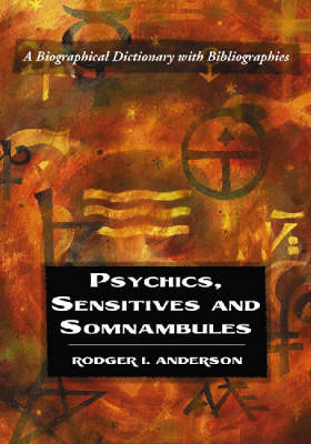 Psychics, Sensitives and Somnambules: A Biographical Dictionary with Bibliographies (Paperback)