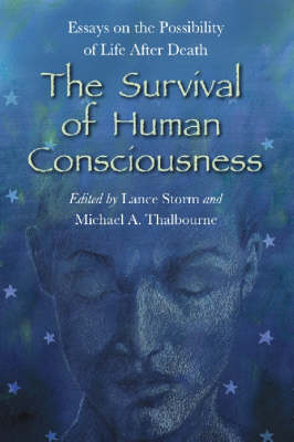 The Survival of Human Consciousness: Essays on the Possibilities of Life After Death (Paperback)