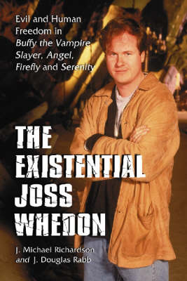"""The Existential Joss Whedon: Evil and Human Freedom in """"""""Buffy the Vampire Slayer"""""""", """"""""Angel"""""""", """"""""Firefly"""""""" and """"""""Serenity (Paperback)"""