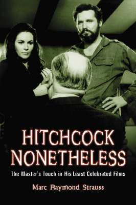 Hitchcock Nonetheless: The Master's Touch in His Least Celebrated Films (Paperback)