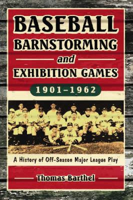 Baseball Barnstorming and Exhibition Games, 1901-1962: A History of Off-season Major League Play (Paperback)