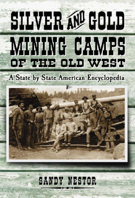 Silver and Gold Mining Camps of the Old West: A State by State American Encyclopedia (Hardback)