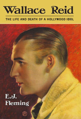 Wallace Reid: The Life and Death of a Hollywood Idol (Hardback)