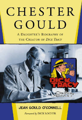 Chester Gould: A Daughter's Biography of the Creator of Dick Tracy (Hardback)