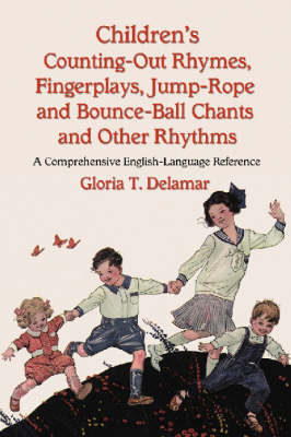 Children's Counting-out Rhymes, Fingerplays, Jump-rope and Bounce-ball Chants and Other Rhythms: A Comprehensive English-language Reference (Paperback)