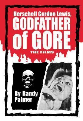 Herschell Gordon Lewis, Godfather of Gore: The Films (Paperback)
