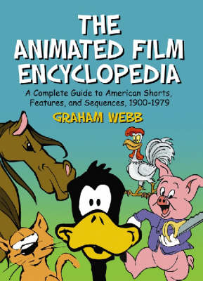 The Animated Film Encyclopedia: A Complete Guide to American Shorts, Features, and Sequences, 1900-1979 (Paperback)