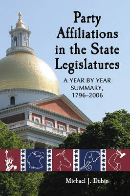 Party Affiliations in the State Legislatures: A Year by Year Summary, 1796-2006 (Paperback)