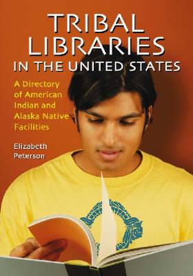 Tribal Libraries in the United States: A Directory of American Indian and Alaska Native Facilities (Paperback)