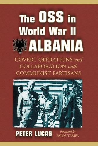 The OSS in World War II Albania: Covert Operations and Collaboration with Communist Partisans (Paperback)