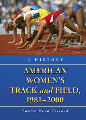 American Women's Track and Field, 1981-2000: A History (Hardback)