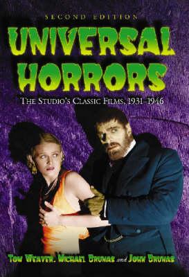 Universal Horrors: The Studio's Classic Films, 1931-1946 (Hardback)
