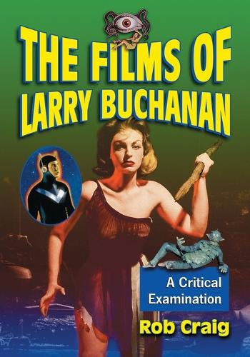 The Films of Larry Buchanan: A Critical Examination (Paperback)