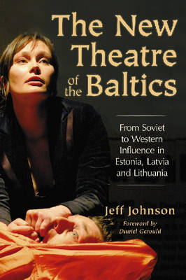 The New Theatre of the Baltics: From Soviet to Western Influence in Estonia, Latvia and Lithuania (Paperback)